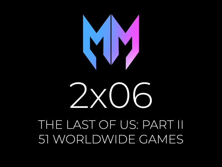 2×06 – The Last of Us Part II y 51 Worldwide Games