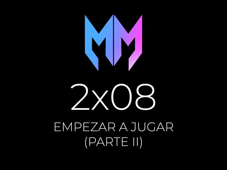 2×08 – Especial Empezar a Jugar (Parte II)