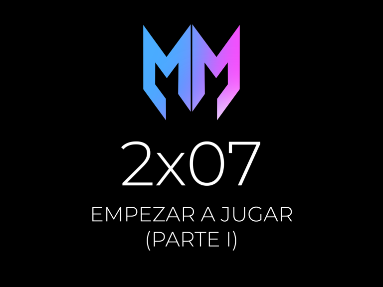 2×07 – Especial Empezar a Jugar (Parte I)