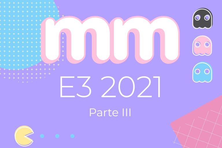 E3 2021 – Parte III